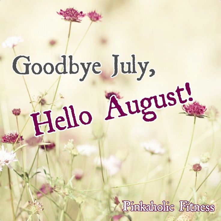 goodbye july hello august | Goodbye July, Hello August Pictures, Photos, and Images for Facebook ...