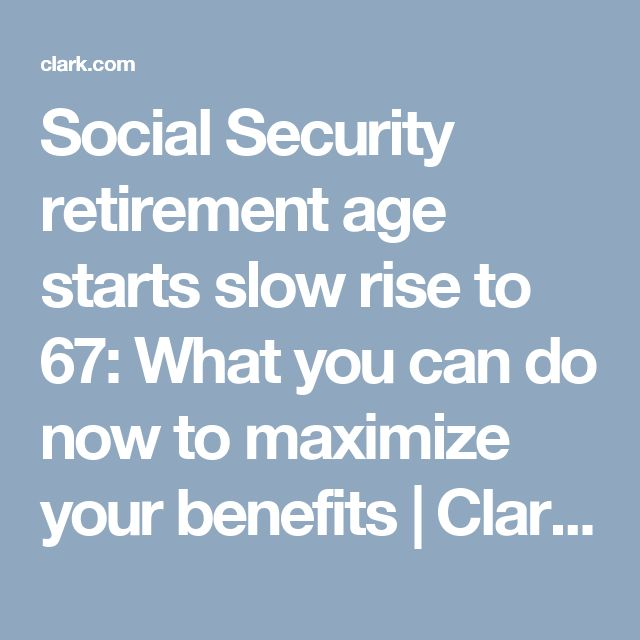 Social Security retirement age starts slow rise to 67: What you can do now to maximize your benefits | Clark Howard