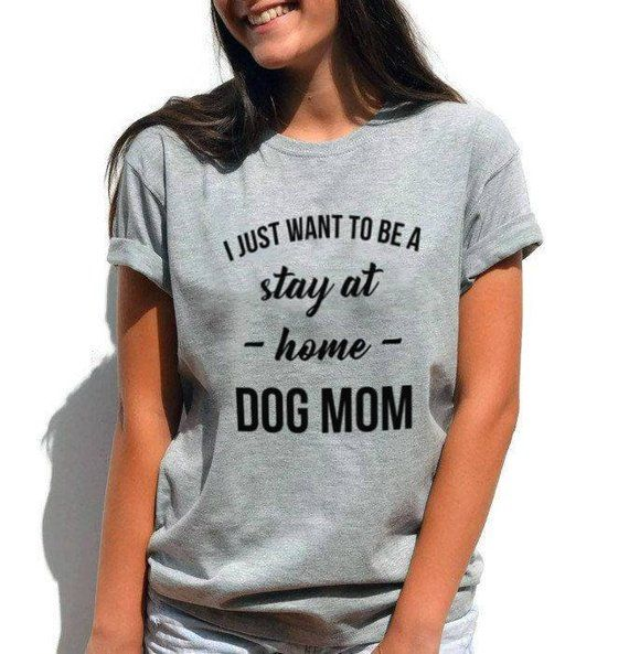 I Just Want To Be A Stay At Home Dog Mom T Shirt Dog Gifts Funny