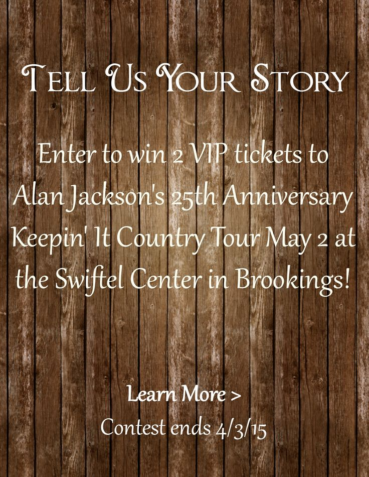 Tell Us Your Story for your chance to win VIP tickets to Alan Jackson May 2 at Swiftel Center in Brookings! http://www.brookingsautomall.com/TellUsYourStory