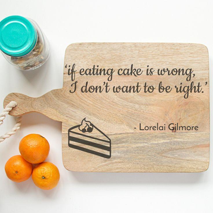 Broodplank Gilmore Girls. 'if eating cake is wrong, I don't want to be richt - Lorelai Gilmore. Quote gegraveerd op een broodplank in verschillende..
