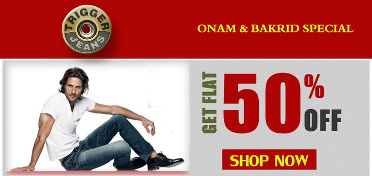 Branded TRIGGER jeans present ONAM & BAKRID special  Available only on : www.trigger.in  For assistance call : 9095784700
