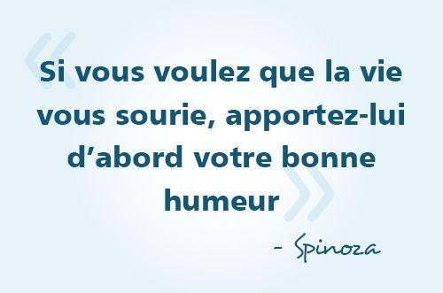 « Si vous voulez que la vie vous sourie, apportez-lui d'abord votre bonne humeur » - Spinoza