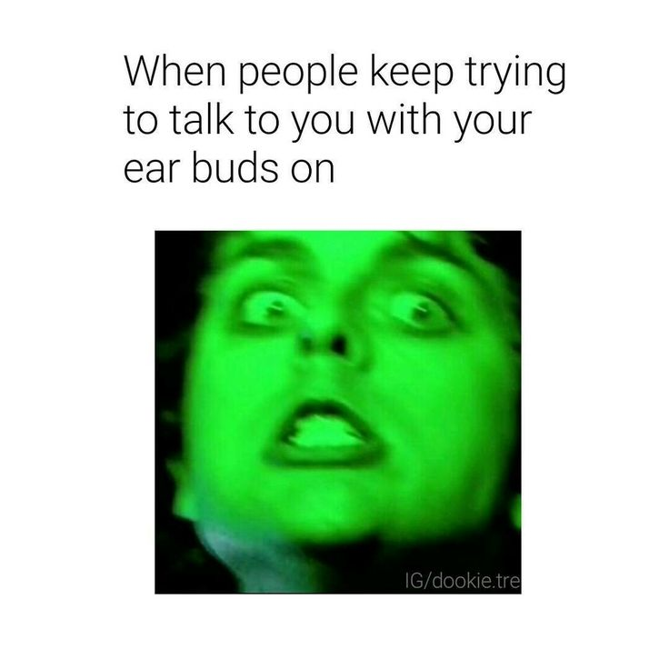 I freaking hate it when people do this to me. If you see me with my headphones on, obviously I'm not going to answer back!!!