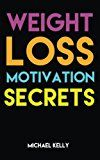 Weight Loss Motivation Secrets: 8 Powerful Tips to Lose Weight Secrets to Live a Healthy Lifestyle and Motivational Strategies That Work! (Volume 1)  8 Secrets to Stay Motivated to Lose Weight Quickly and EasilyWithout Giving Up Foods You Love or Exhausting Yourself With Exercise!  Youre smart You already know that motivation is the key to losing weight AND keeping it off  thats why youre reading this now. So whats next?  The good news is youve won half the battle by grabbing this book. The…