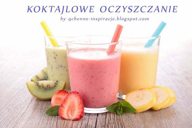 Qchenne-Inspiracje! Odchudzanie, dietoterapia, leczenie dietą: Koktajlowe weekendowe oczyszczanie, czyli jak osiągnąć balans w 36 godzin!
