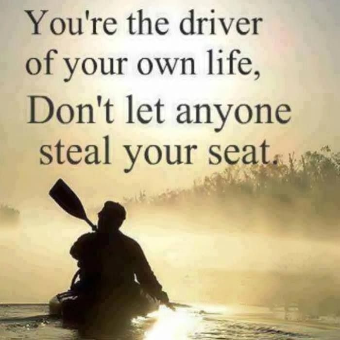 you 39 re the driver of your own life don 39 t let anyone steal