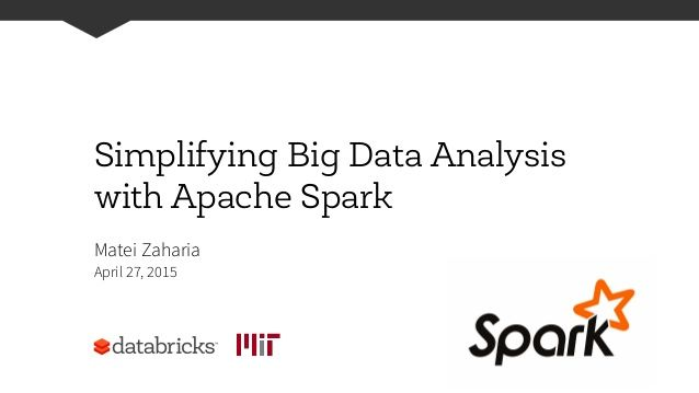 Simplifying Big Data Analytics with Apache Spark