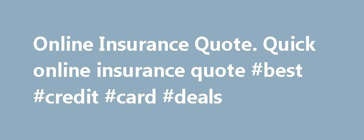 Online Insurance Quote. Quick online insurance quote #best #credit #card #deals http://insurance.nef2.com/online-insurance-quote-quick-online-insurance-quote-best-credit-card-deals/  #online insurance quote # Travel Insurance Motor Vehicle, Home Building