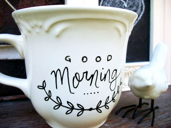 Good Morning  Hand Painted Ceramic Mug by LaBellaRae on Etsy, $15.00. or i could easily do it myself with a sharpie and dollar store mug