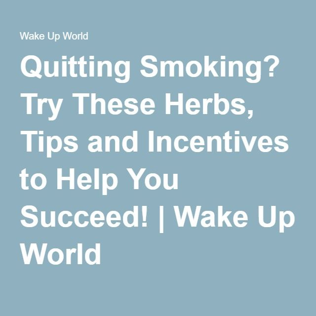 Quitting Smoking? Try These Herbs, Tips and Incentives to Help You Succeed!