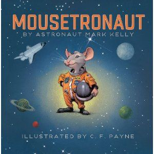 Mousetronaut: Based on a (Partially) True Story (Paula Wiseman Books): Mark Kelly,C. F. Payne: 9781442458246: Amazon.com: Books: