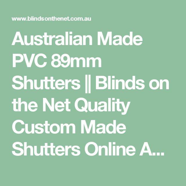Australian Made PVC 89mm Shutters    Blinds on the Net Quality Custom Made Shutters Online Australia