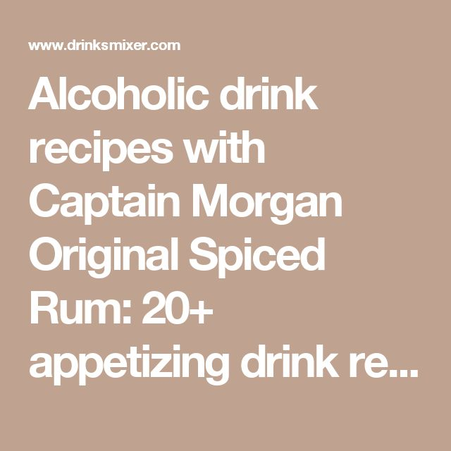 Alcoholic drink recipes with Captain Morgan Original Spiced Rum: 20+ appetizing drink recipes.