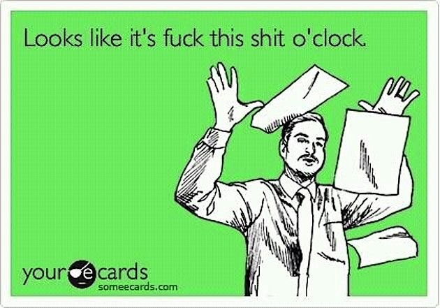 hahaha: Fucking This Shit O' Clocks, Off Work, Mondays Friday, Finals Week, My Life, 2Pm, Language, Ecards, Yesss