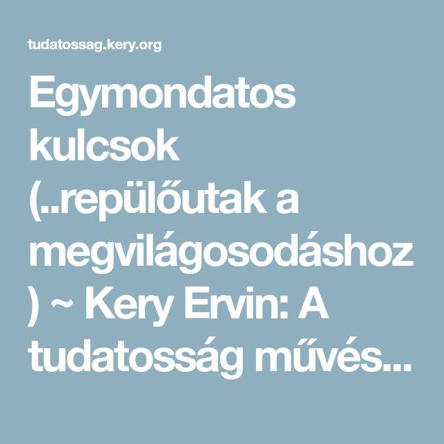 Egymondatos kulcsok (..repülőutak a megvilágosodáshoz)  ~ Kery Ervin: A tudatosság művészete (avagy Útikalauz önmagadhoz s világodhoz..)