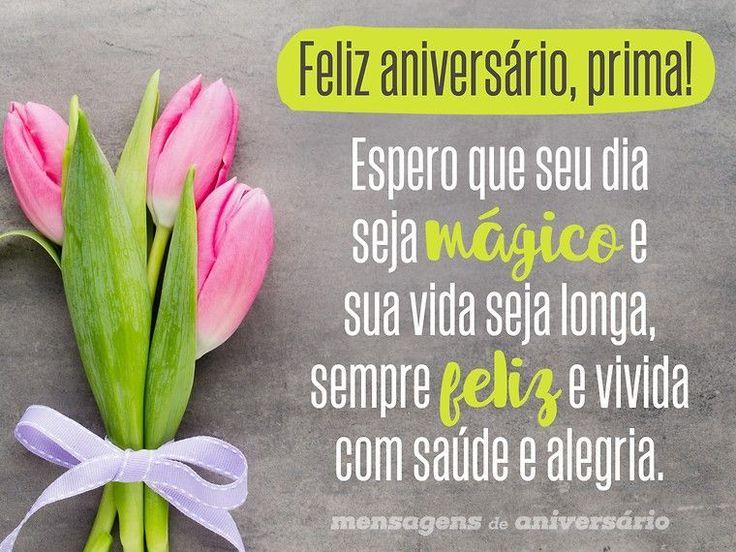 Feliz aniversário, prima! Espero que seu dia seja mágico e sua vida seja longa, sempre feliz e vivida com saúde e alegria. (...) http://www.mensagemaniversario.com.br/tenha-uma-vida-longa-e-feliz-prima/