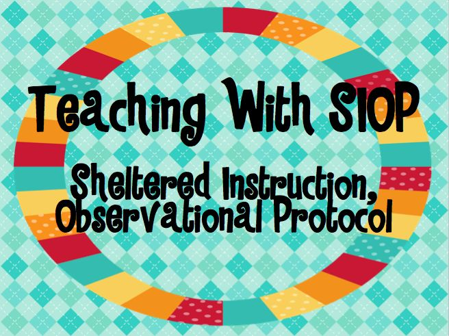 Teaching SIOP: Sheltered Instruction Observational Protocol (for teaching English Language Learners/ELLs)