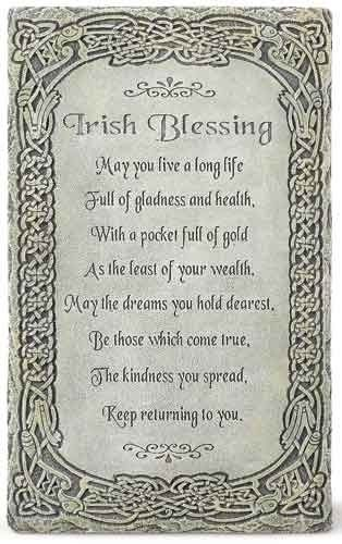 "A lovely 8"" wall plaque from Joseph Studio. This wall plaque is made from a resin and stone mix. It measures 8"" high by 5"" wide by .25"" deep.     The Irish Blessing reads as follows: ""May you live a long life Full of gladness and health, with a pocket full of gold as the least of your wealth. May the dreams you hold dearest, Be those which come true, The kindness you spread, Keep returning to you.""     The outer rim of this wall plaque is adorned with Celtic knots. 