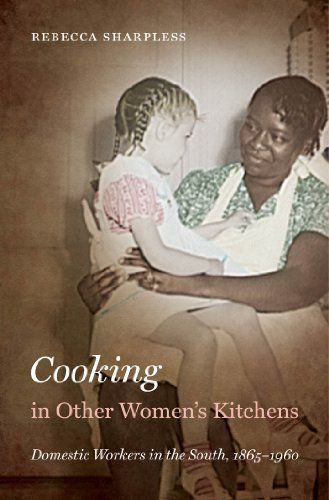 Cooking in Other Women's Kitchens: Domestic Workers in the South,1865-1960 (John Hope Franklin Series in African American History and Culture) by Rebecca Sharpless. $26.64. Publisher: The University of North Carolina Press; 1 edition (October 11, 2010). 304 pages. Author: Rebecca Sharpless