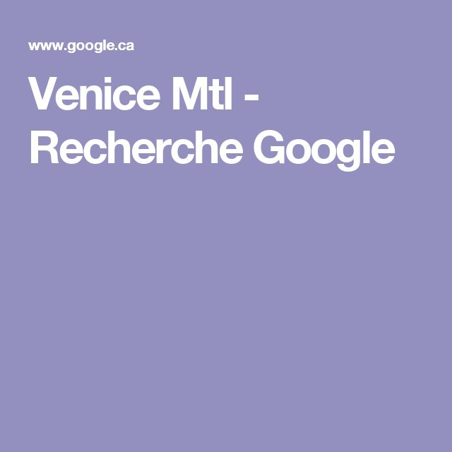 Venice Mtl - Recherche Google