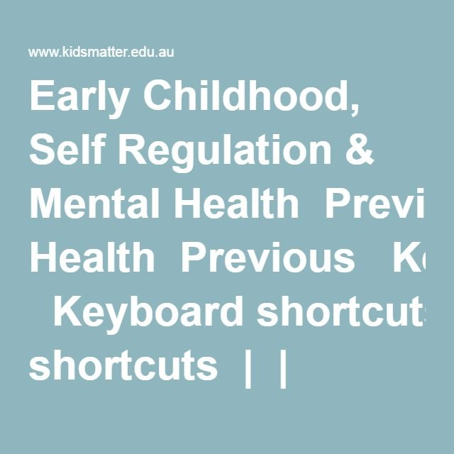 Early Childhood, Self Regulation & Mental Health  What is self-regulation all about? Why is it important? As educators, how can we support and develop children's self-regulation skills …. and also our own?  KidsMatter Early Childhood Webinar