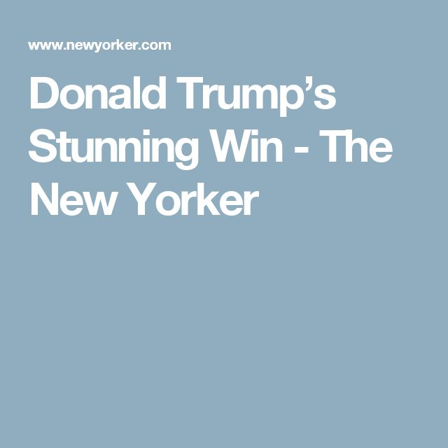 Donald Trump's Stunning Win - The New Yorker