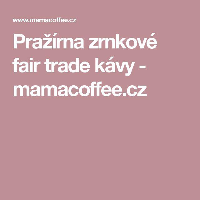 Pražírna zrnkové fair trade kávy - mamacoffee.cz