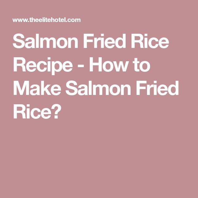 Salmon Fried Rice Recipe - How to Make Salmon Fried Rice?