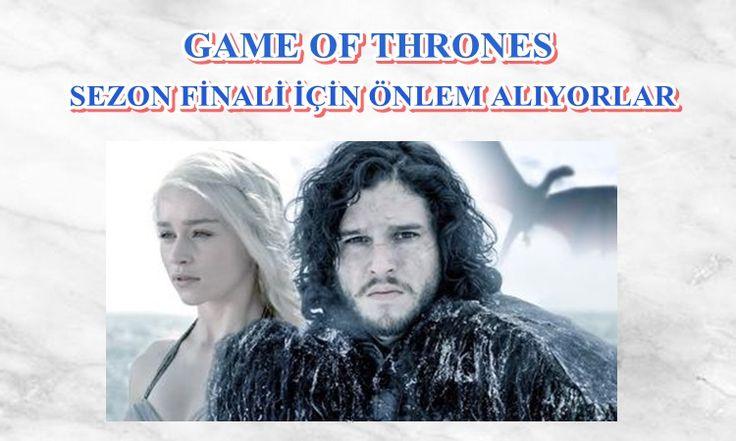 Game of Thrones'un sezon finali için önlem alındı