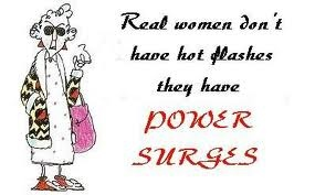 CALL ME REAL!!: Hot Flash, Real Women, Maxine Cartoon, Hotflash, Maxine Funnies, Maxine Quotes, Maxine Humor, Power Surg, Funnies Stuff