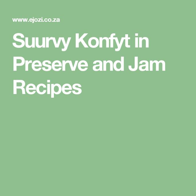 Suurvy Konfyt in Preserve and Jam Recipes