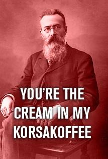 You Re The Cream In My Korsakoffee Music Jokes Music Humor Music Composers