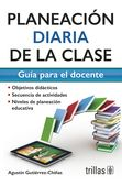 LIBROS TRILLAS: PLANEACION DIARIA DE LA CLASE GUIA PARA EL DOCENTE...