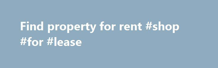 Find property for rent #shop #for #lease http://rental.nef2.com/find-property-for-rent-shop-for-lease/  #find a property for rent # Find property for rent Apartments for Rent. Condos and Home Rentals   Rental Home . Find an apartment, condo or house for r