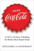 Inside Coca-Cola: A CEO's Life Story of Building the World's Most Popular Brand by Neville Isdell, with David Beasley. A former chairman and CEO of Coca-Cola traces the story of his career, describing his efforts to combat public relations challenges, his contributions to opening markets throughout the world, and his strategies for promoting corporate responsibility.