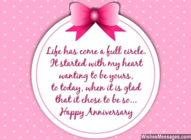 Life has come a full circle. It started with my heart wanting to be yours, to today, when it is glad that it chose to be so. Happy Anniversary. via WishesMessages.com