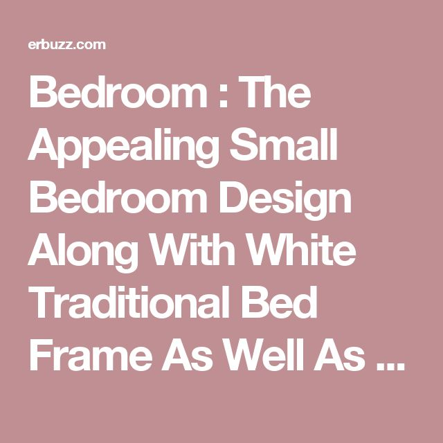 Bedroom : The Appealing Small Bedroom Design Along With White Traditional Bed Frame As Well As White Nightstand Together With Modern Bedroom Lamp With Blue Glass Lamp Shade Designing The Comfortable Bed Linens Luxury. Texture. Curtains.