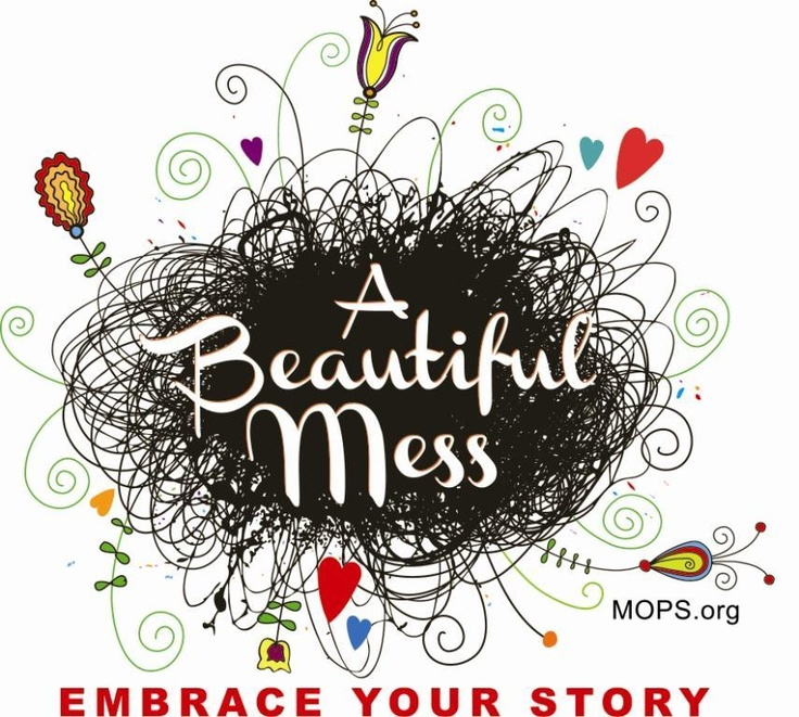 Hot Off The Presses! Next Year's MOPS Theme: A Beautiful Mess: Embrace Your Story