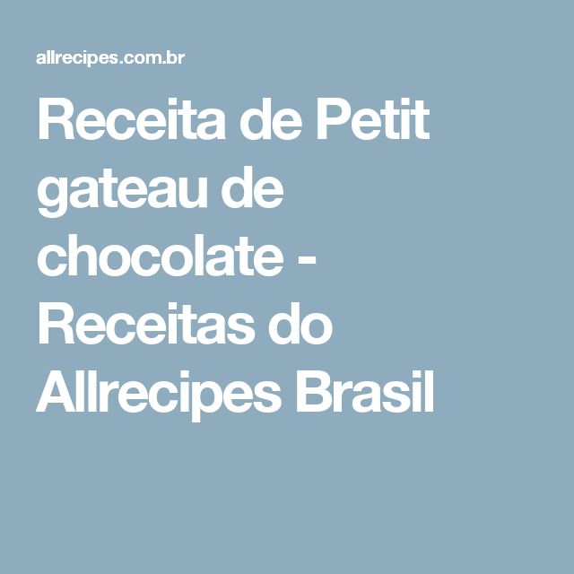 Receita de Petit gateau de chocolate - Receitas do Allrecipes Brasil