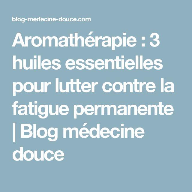 Aromathérapie : 3 huiles essentielles pour lutter contre la fatigue permanente  |   Blog médecine douce