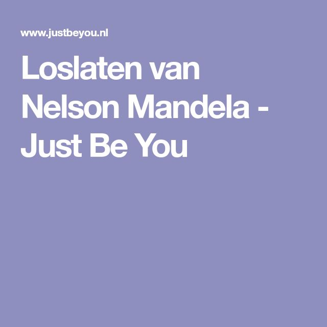 Loslaten van Nelson Mandela - Just Be You