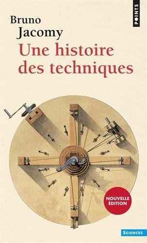 Une histoire des techniques de Bruno Jacomy  http://scd.ensam.eu/flora/jsp/index_view_direct_anonymous.jsp?record=default:UNIMARC:144177