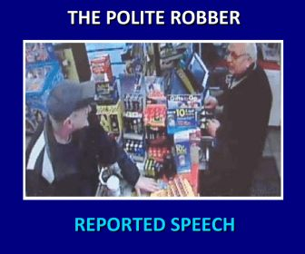 Reported speech powerpoint activity that I created for a class group activity. It is based on a real life, true crime carried out by a very polite man who robs a petrol station. Each slide