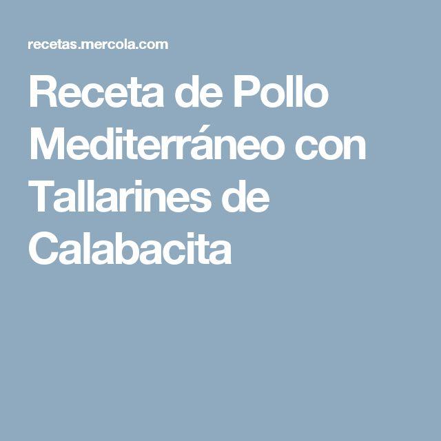 Receta de Pollo Mediterráneo con Tallarines de Calabacita