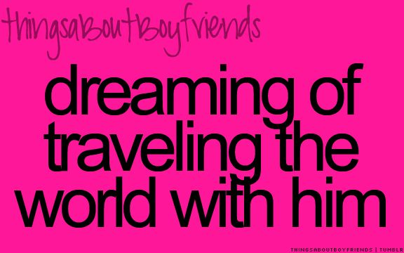Dreaming of traveling the world with him...<3 Things About Fiancés