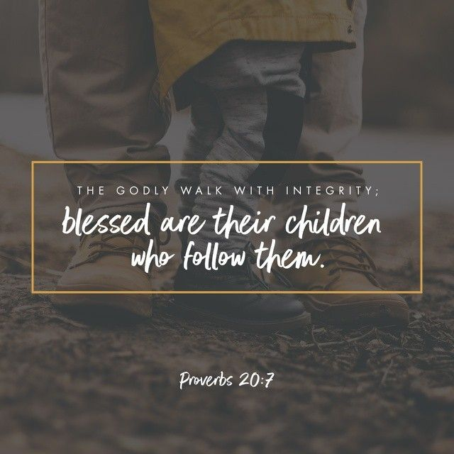 The just man walketh in his integrity: his children are blessed after him. Proverbs 20:7 KJV https://bible.com/bible/1/pro.20.7.kjv