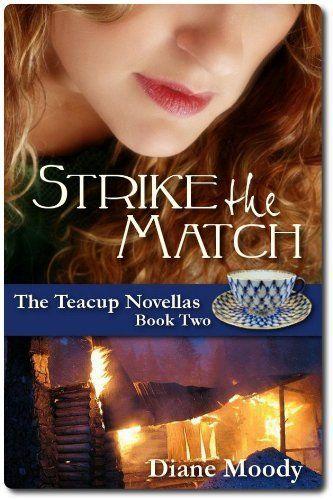 Strike the Match (The Teacup Novellas - Book Two) by Diane Moody, http://www.amazon.com/dp/B006CC6ZTU/ref=cm_sw_r_pi_dp_sd4Xpb1VM6SD7