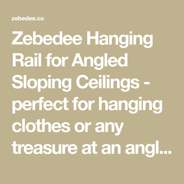 Zebedee Hanging Rail for Angled Sloping Ceilings - perfect for hanging clothes or any treasure at an angle!