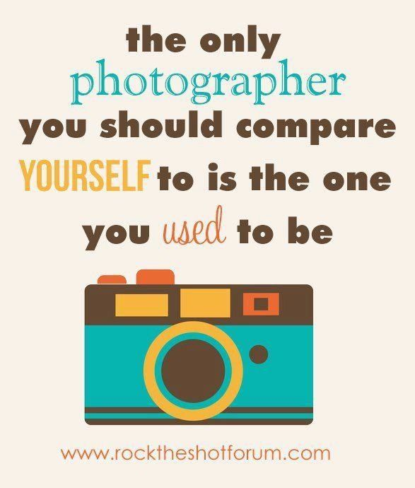 #photography #quotes - the only photographer you should compare yourself to is the one you used to be